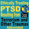Ethically Treating PTSD Resulting from Terrorism & Other Traumas (Abbreviated) - 3 CEs