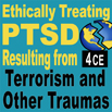 Ethically Treating PTSD Resulting from Terrorism and Other Traumas - 4 CEs