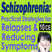 Schizophrenia: Practical Strategies for Relapses & Reducing Symptoms - 10 CEs