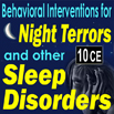 Behavioral Interventions for Night Terrors and other Sleep Disorders - 10 CEs