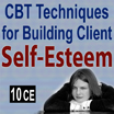 CBT Techniques for Building Client Self-Esteem and Resilience