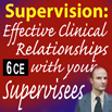 Supervision: Effective Clinical Relationships with Your Supervisees
