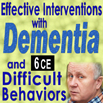 Aging: Effective Interventions with Dementia and Difficult Behaviors - 6 CEs