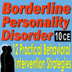 Borderline Personality Disorder: 12 Practical Behavioral Intervention Strategies - 10 CEs