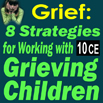 Grief: Strategies for Working with Grieving Children - 10 CEs