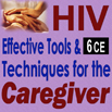 HIV: Effective Tools & Techniques for the Caregiver - 6 CEs