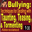 Bullying: Techniques for Dealing with Taunting, Teasing, & Tormenting (Abbreviated) - 1 CE