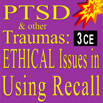 PTSD and Other Traumas: Ethical Issues in Using Recall - 3 CEs